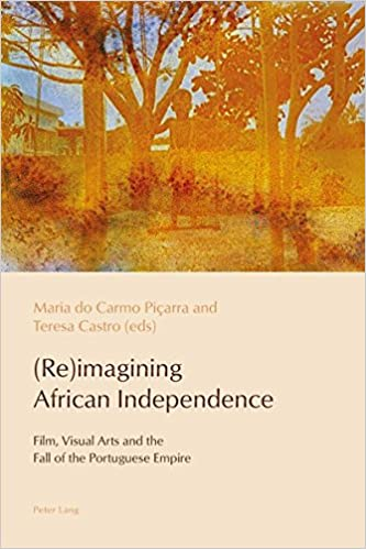 Re-Imagining African Independence. Film, Visual Arts and the Fall of the Portuguese Empire