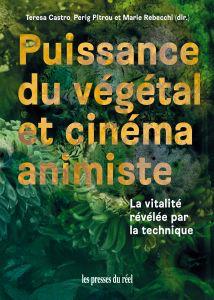 Puissance du végétal et cinéma animiste – La vitalité révélée par la technique
