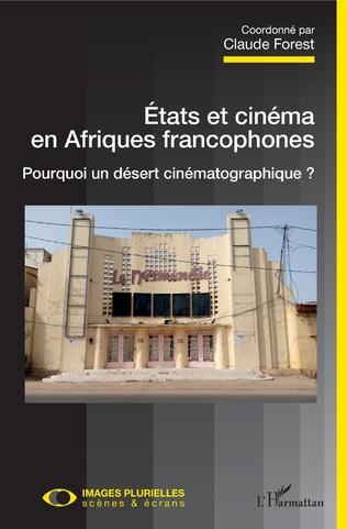 États et cinéma en Afrique francophone. Pourquoi un désert cinématographique ?