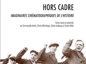 Michèle Lagny – Hors Cadre. Imaginaires cinématographiques de l'Histoire