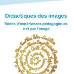Didactiques des images. Récits d'expériences pédagogiques à et par l'image