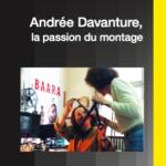 Andrée Davanture, la passion du montage