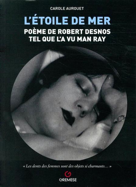 L'Étoile de mer : poème de Robert Desnos tel que l'a vu Man Ray
