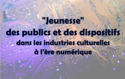 Jeunesse des publics et des dispositifs dans les industries culturelles à l'ère du numérique